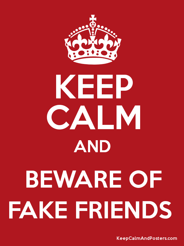 KEEP CALM AND BEWARE OF FAKE FRIENDS  Poster