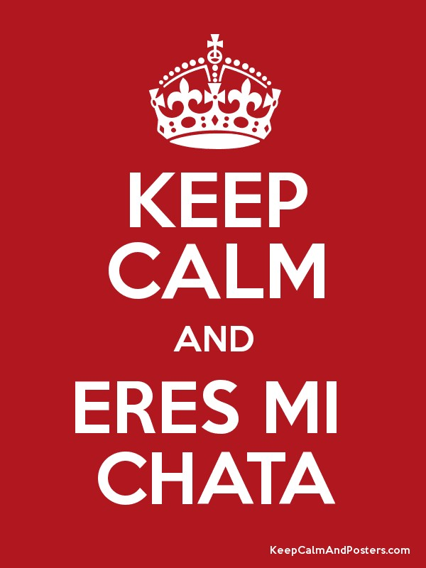 KEEP CALM AND ERES MI CHATA Poster