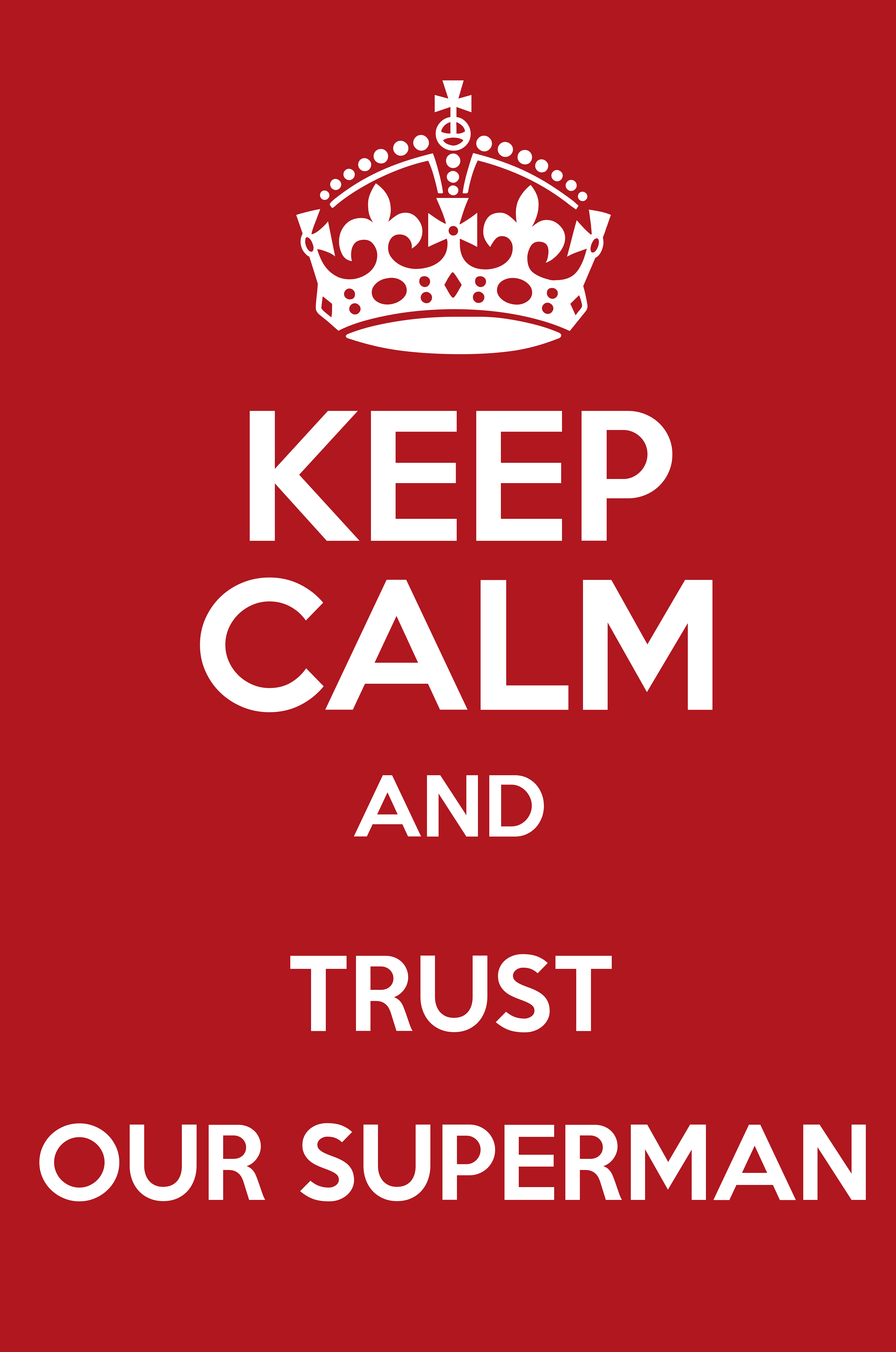 KEEP CALM AND TRUST OUR SUPERMAN - Keep Calm and Posters