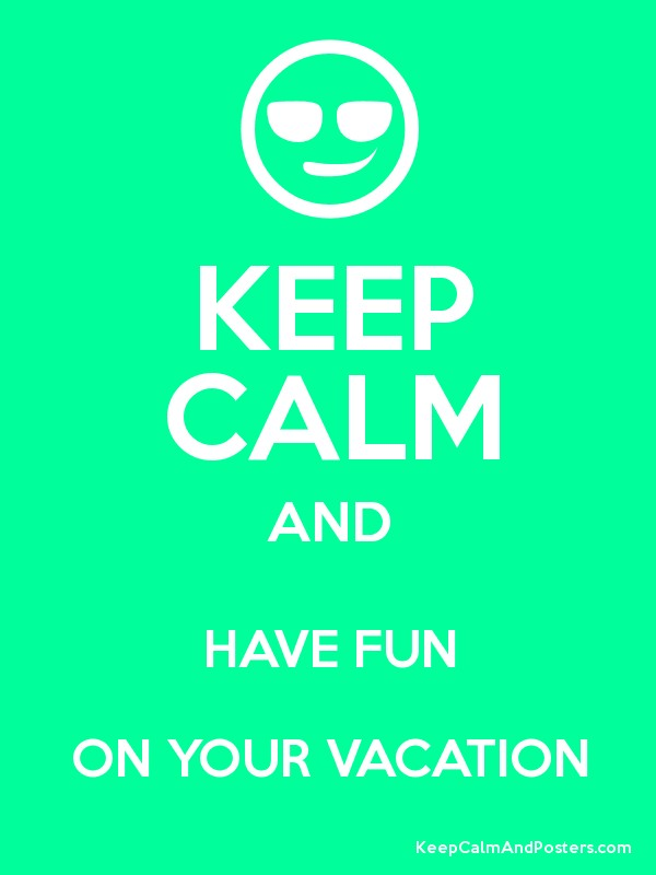 KEEP CALM AND HAVE FUN ON YOUR VACATION Poster