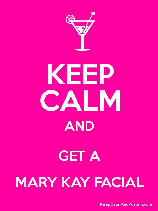 Keep Calm And Get A Mary Kay Facial Poster