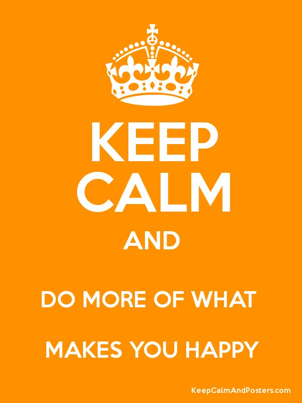 do More of What Makes You Happy Keep Calm And do More of What Makes You Happy Poster