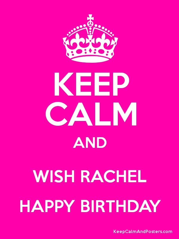 Keep Calm And Wish Rachel Happy Birthday Keep Calm And Posters
