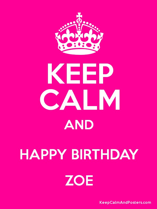 Keep Calm And Happy Birthday Zoe Keep Calm And Posters Generator