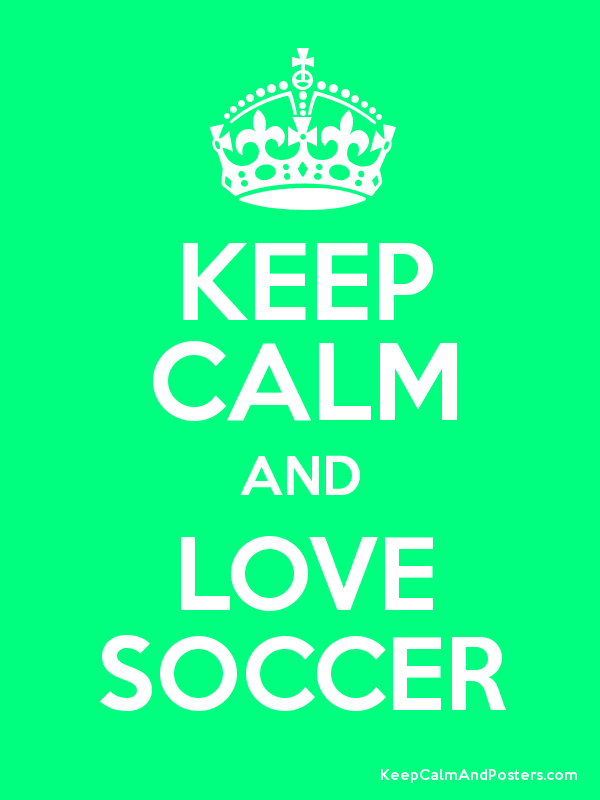 Keep Calm And Love Soccer Keep Calm And Posters Generator Maker