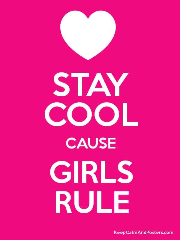 Stay cool cause girls rule keep calm and posters for Cool posters for your room