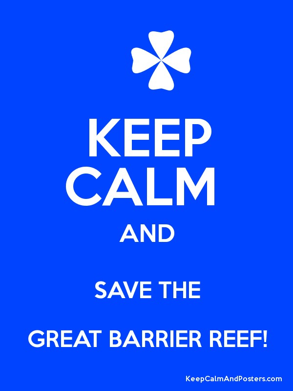 KEEP CALM  AND SAVE THE GREAT BARRIER REEF! Poster
