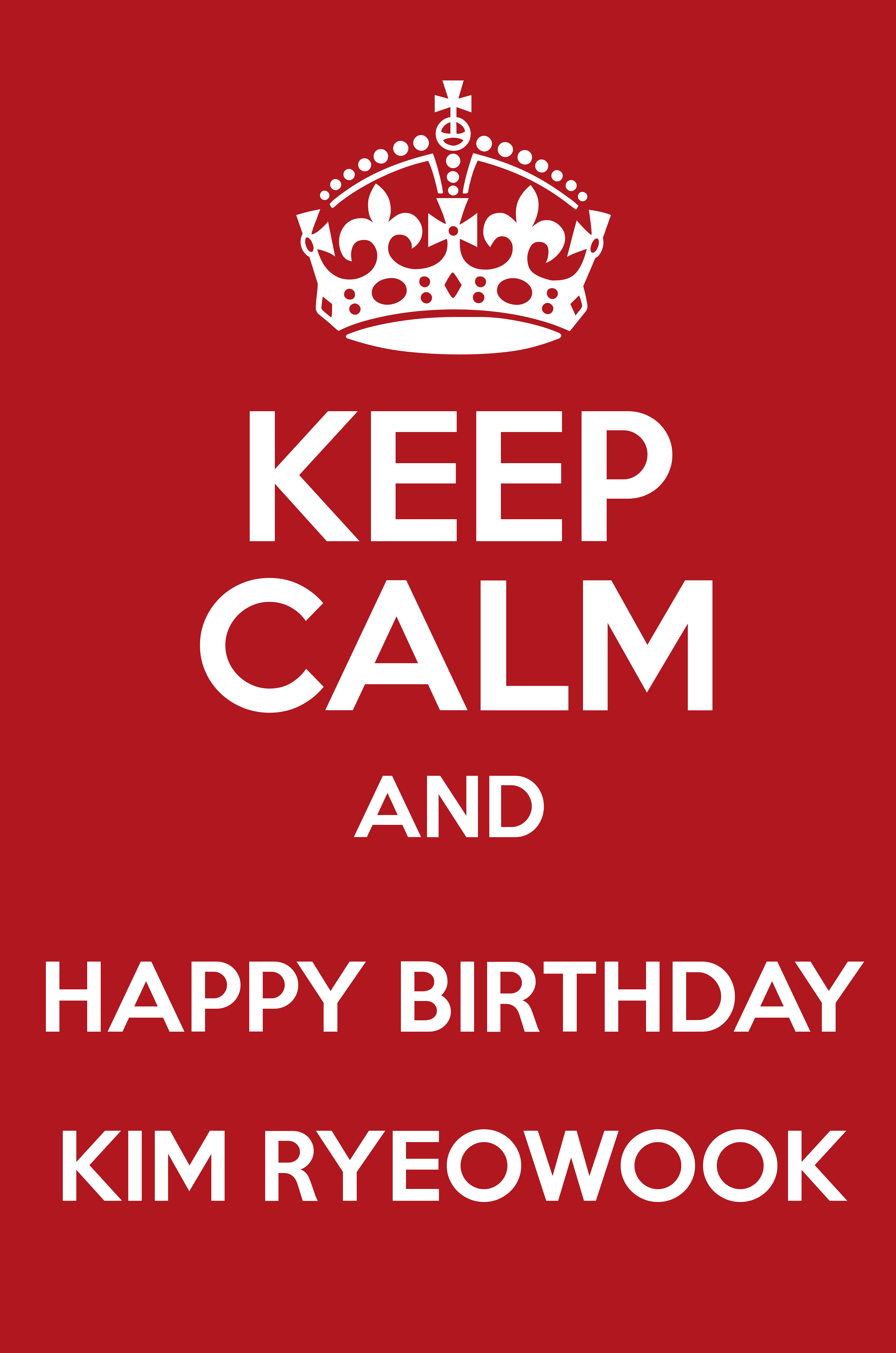 KEEP CALM AND HAPPY BIRTHDAY KIM RYEOWOOK Keep Calm and Posters