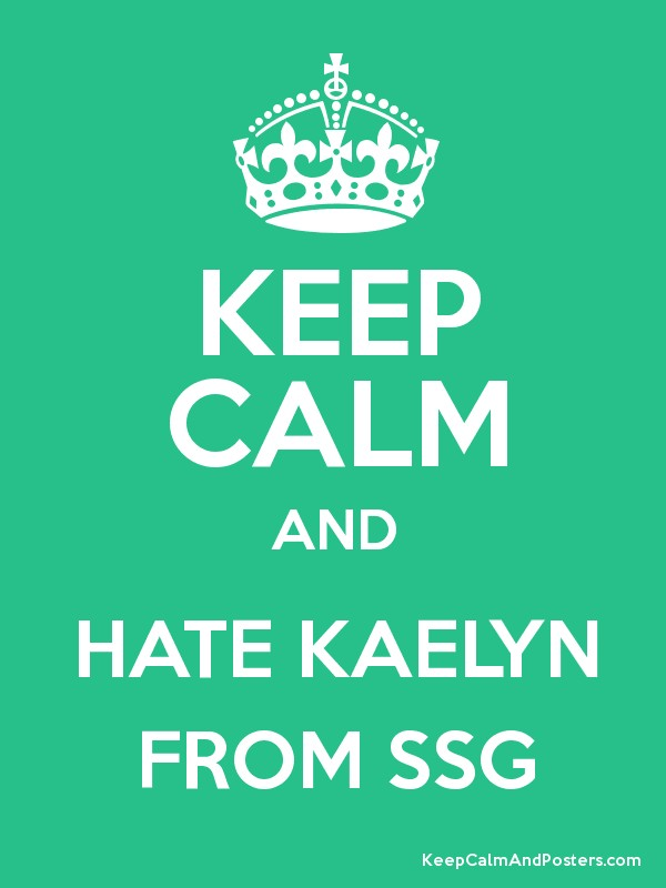 KEEP CALM AND HATE KAELYN FROM SSG Poster