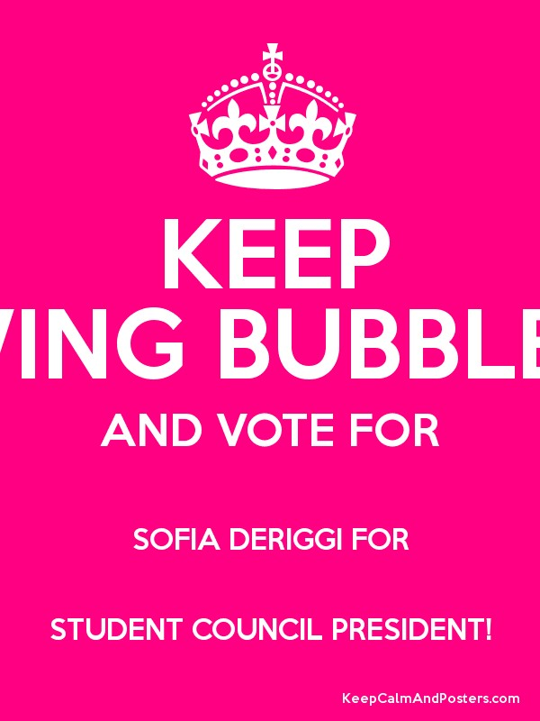 KEEP CHEWING BUBBLE GUM AND VOTE FOR SOFIA DERIGGI FOR STUDENT ...