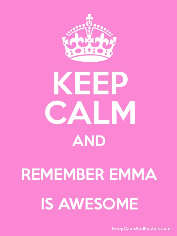 Keep Calm And Remember Emma Is Awesome Keep Calm And