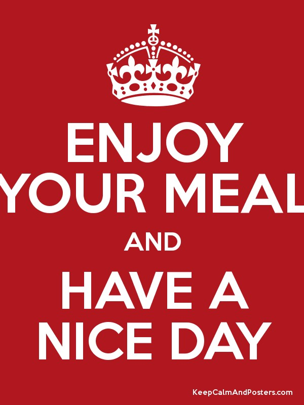 ENJOY YOUR MEAL AND HAVE A NICE DAY Poster