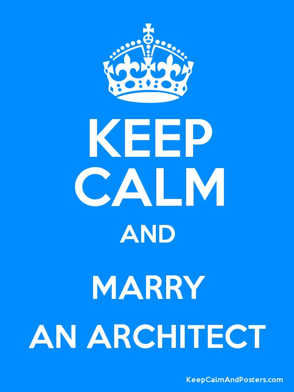 KEEP CALM AND MARRY AN ARCHITECT - Keep Calm and Posters Generator ...