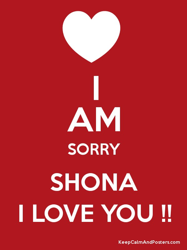i am sorry shona i love you keep calm and posters generator