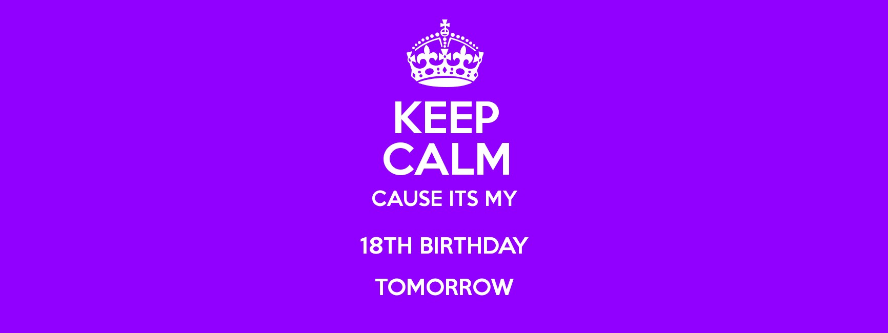 Keep calm cause its my 18th birthday tomorrow keep calm and keep calm cause its my 18th birthday tomorrow poster altavistaventures Gallery