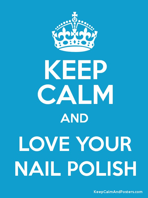 Keep Calm and LOVE YOUR NAIL POLISH Poster