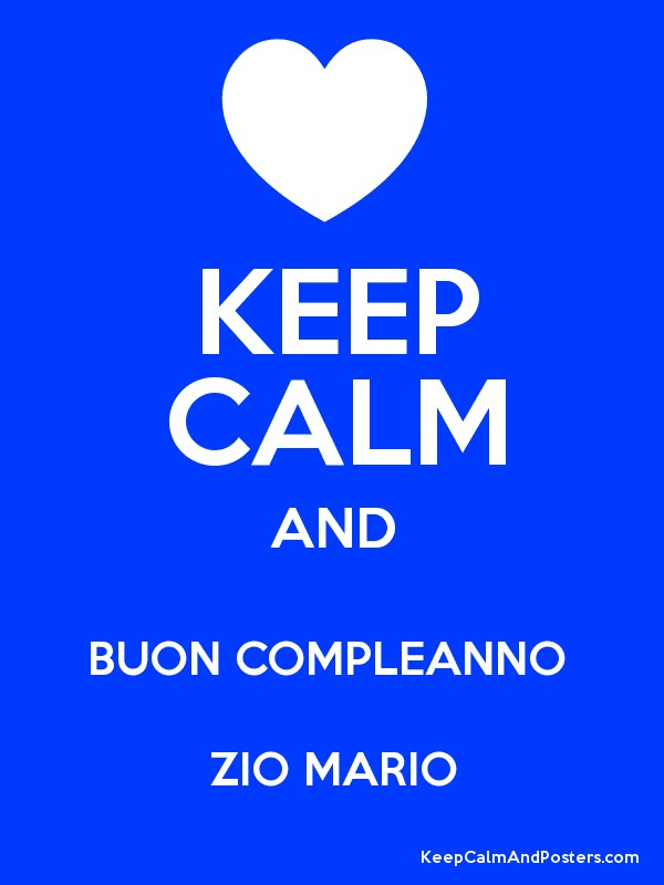 Keep Calm And Buon Compleanno Zio Mario Keep Calm And Posters