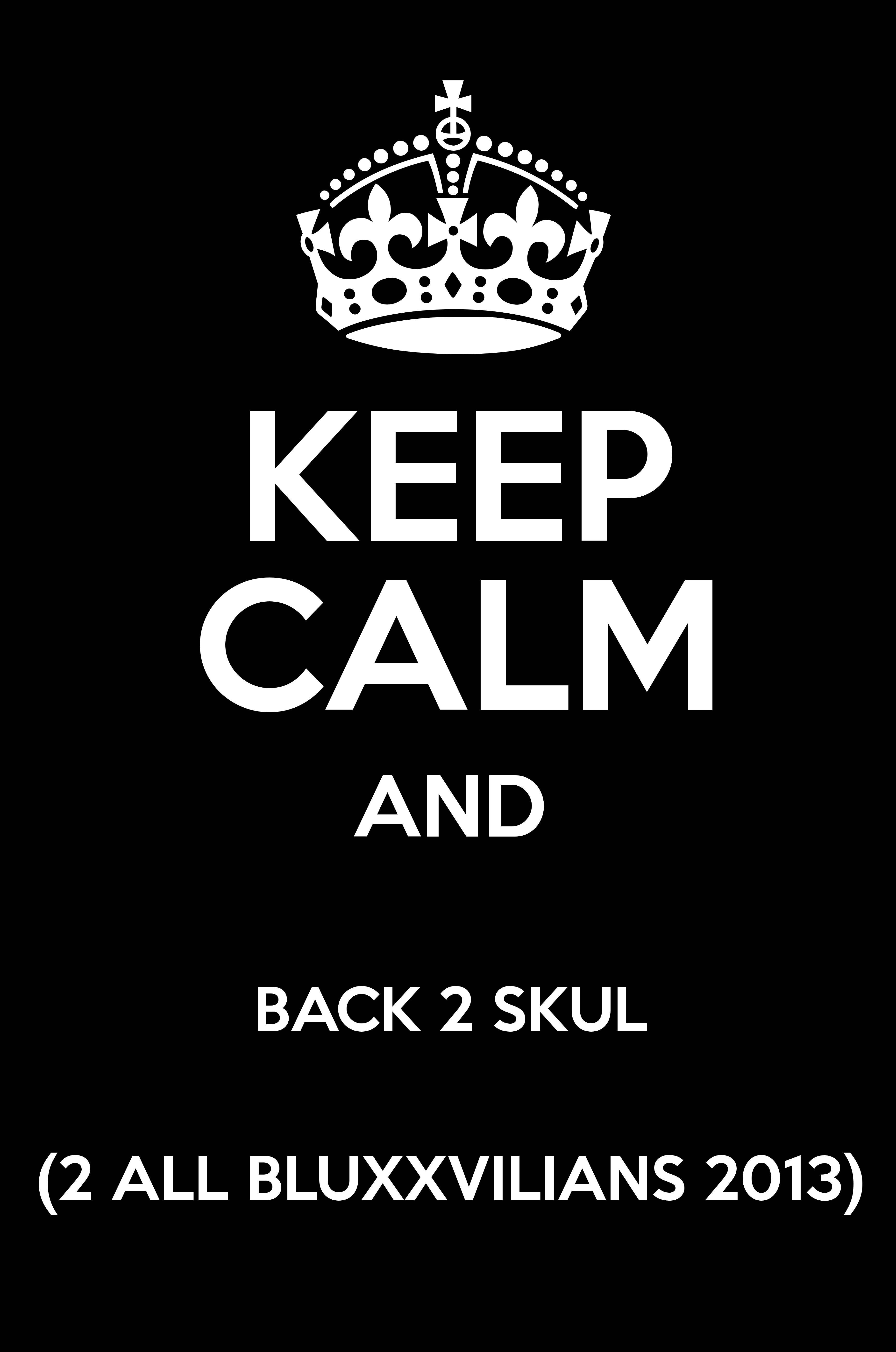 KEEP CALM AND BACK 2 SKUL ALL BLUXXVILIANS 2013 Poster