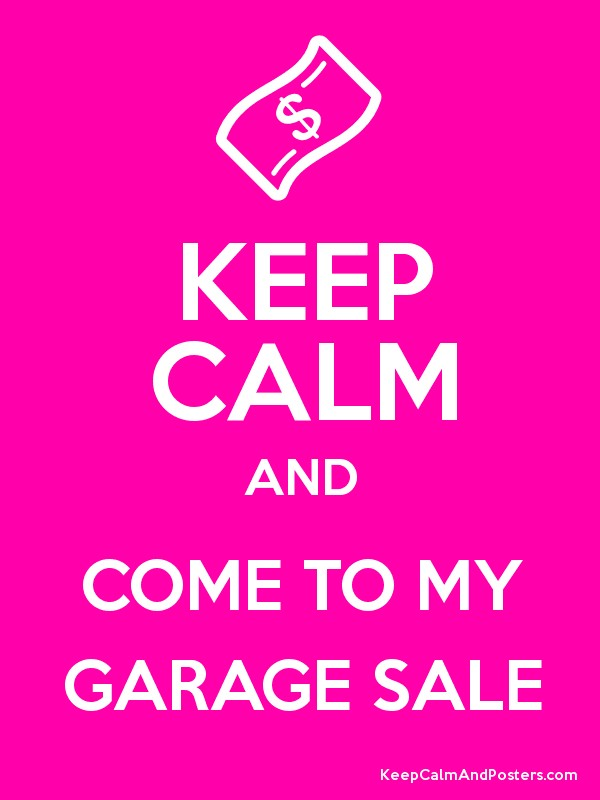 keep calm and come to my garage sale poster