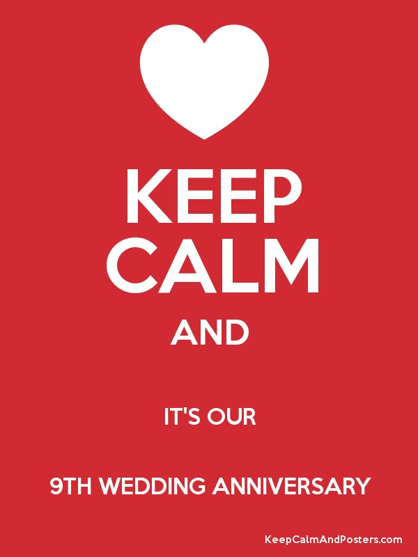 Keep Calm And It S Our 9th Wedding Anniversary Poster
