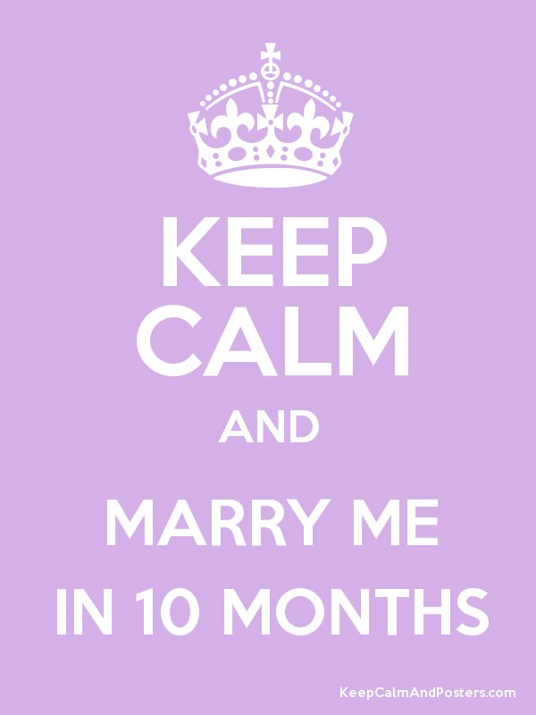 Keep Calm and MARRY ME IN 10 MONTHS Poster