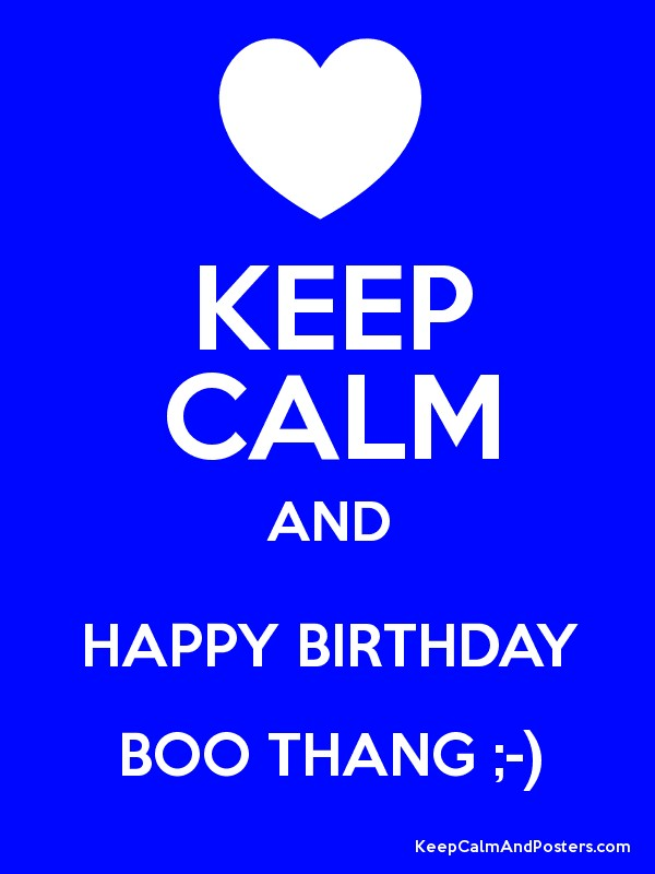 Keep Calm And Happy Birthday Boo Thang Keep Calm And Posters