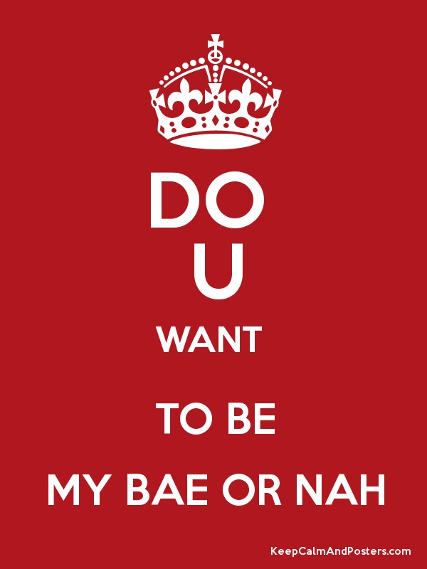 Do u want to be my bae or nah keep calm and posters generator do u want to be my bae or nah poster sciox Gallery