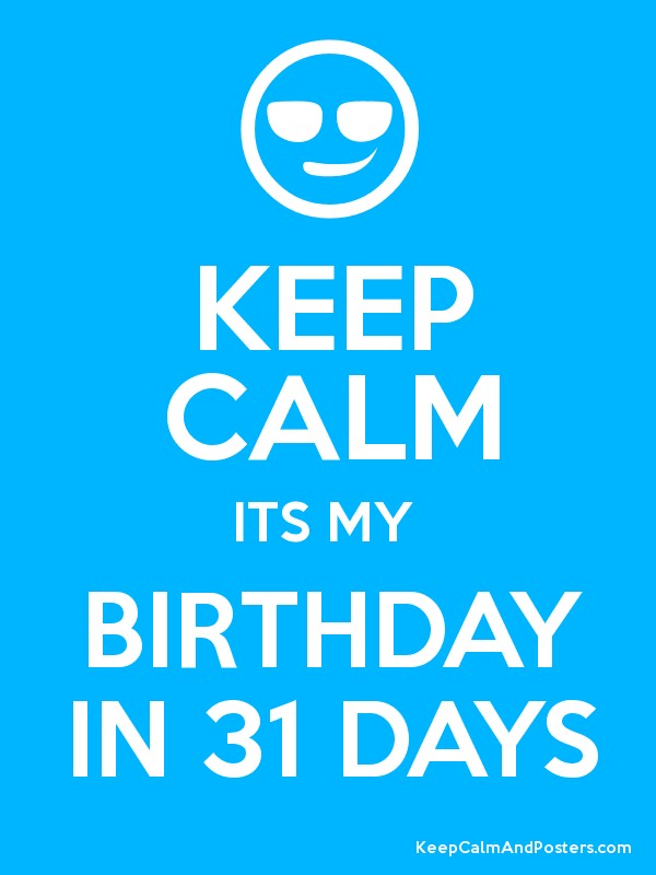 Keep calm its my birthday in 31 days keep calm and for Salon quotes of the day