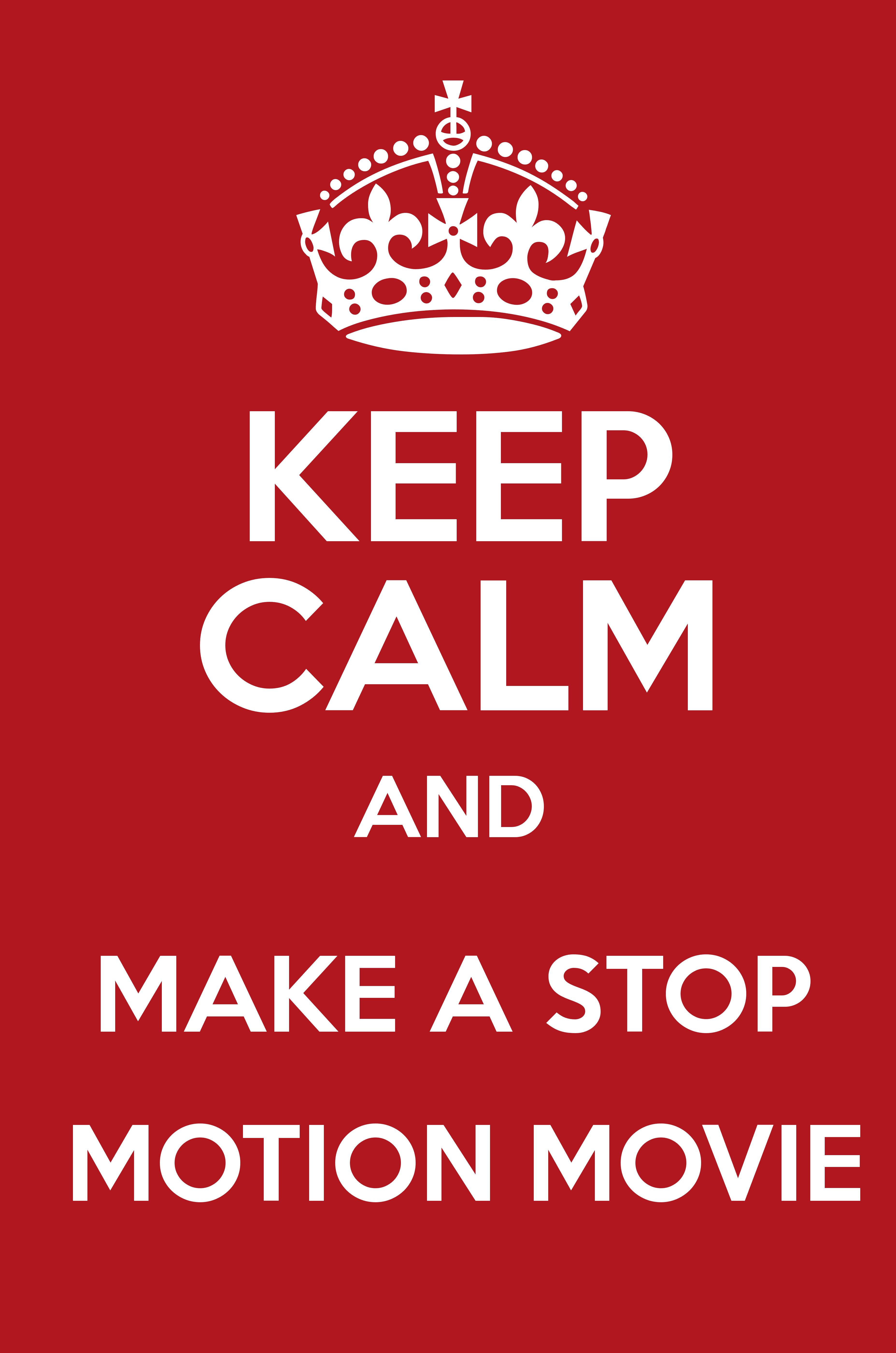 KEEP CALM AND MAKE A STOP MOTION MOVIE - Keep Calm and Posters