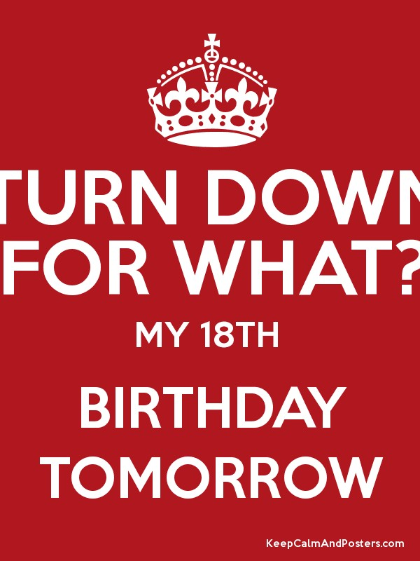 Turn down for what my 18th birthday tomorrow keep calm and my 18th birthday tomorrow poster altavistaventures Gallery