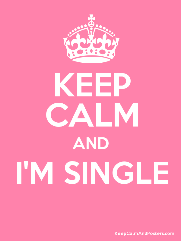 KEEP CALM AND I'M SINGLE  Poster