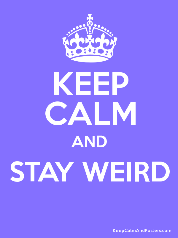 KEEP CALM AND STAY WEIRD  Poster