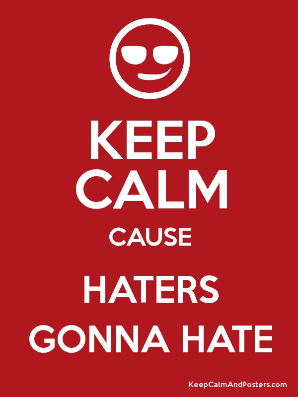 KEEP CALM CAUSE HATERS GONNA HATE Poster