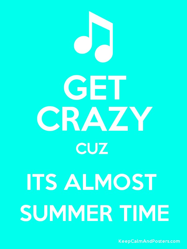 GET CRAZY CUZ ITS ALMOST SUMMER TIME Poster