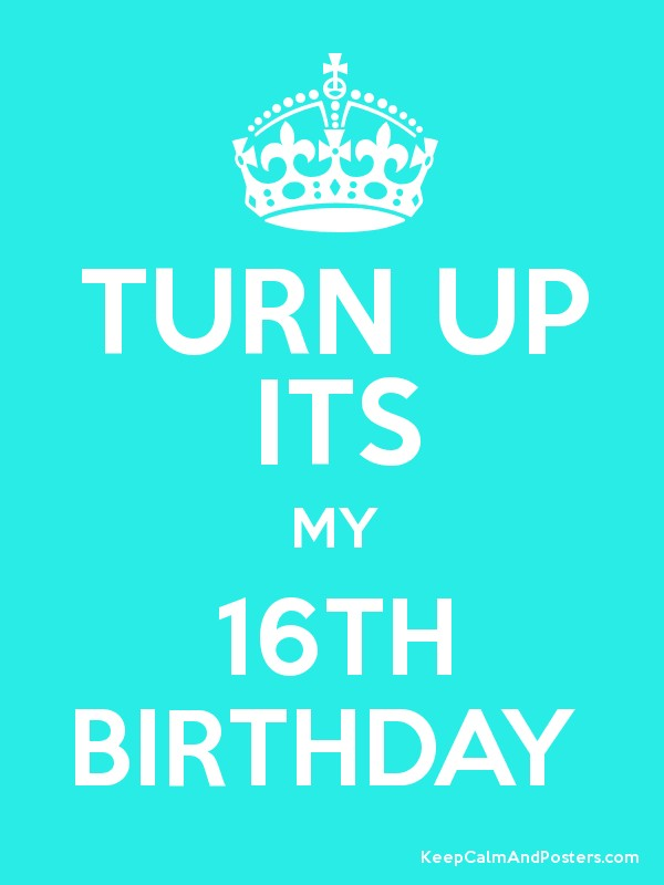 Turn Up Its My 16th Birthday Poster