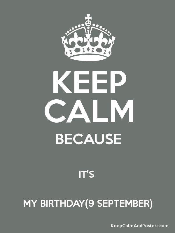Marvelous KEEP CALM BECAUSE ITu0027S MY BIRTHDAY(9 SEPTEMBER) Poster