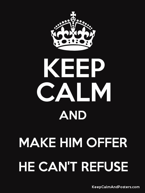 Keep Calm And Make Him Offer He Cant Refuse Keep Calm And Posters