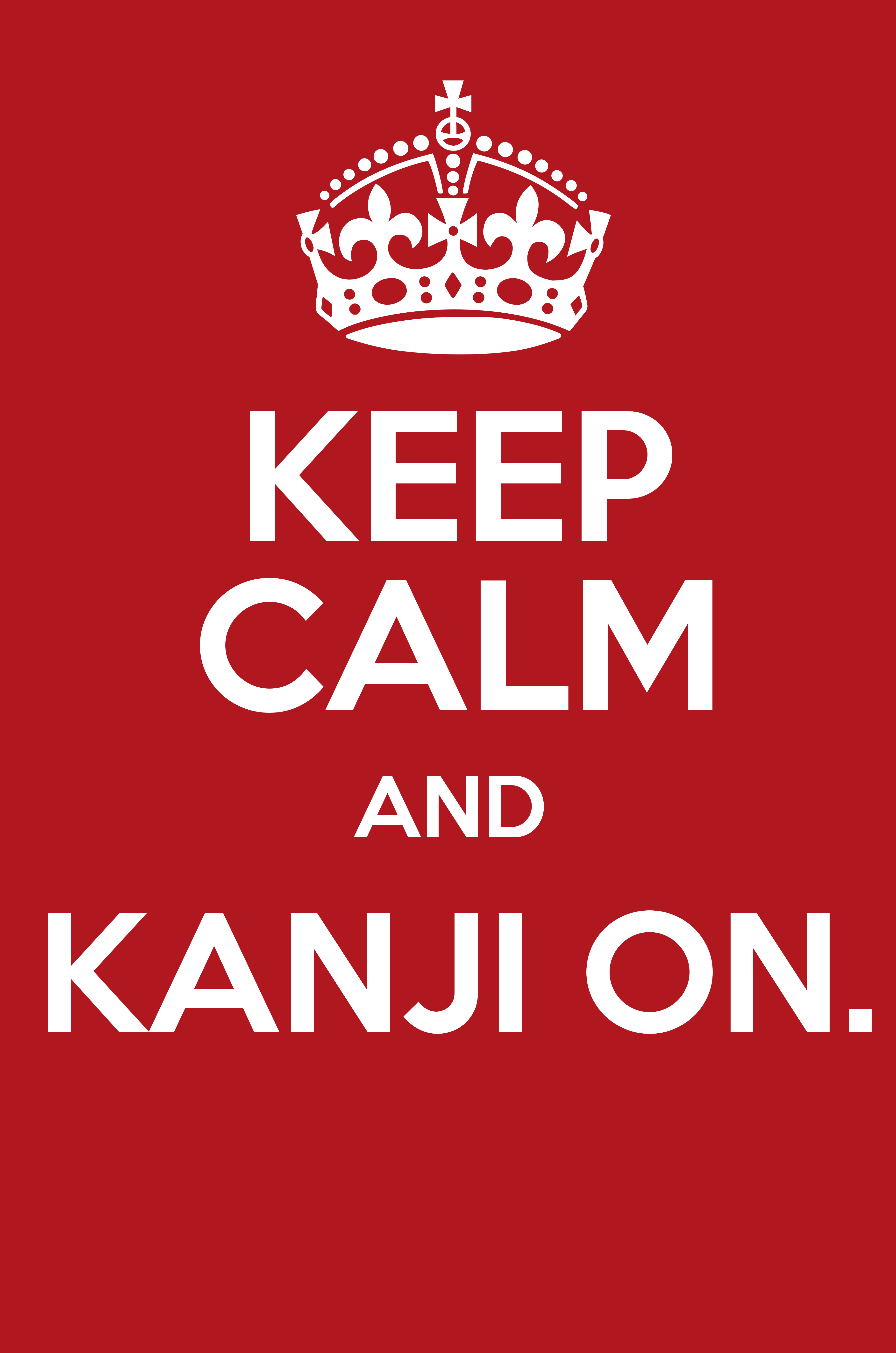 KEEP CALM AND KANJI ON  - Keep Calm and Posters Generator, Maker For