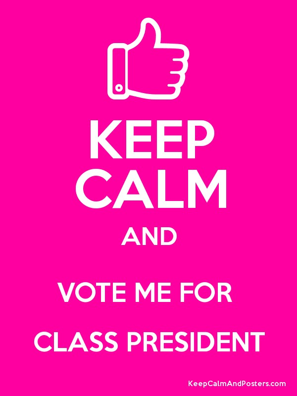 Vote for me as our class