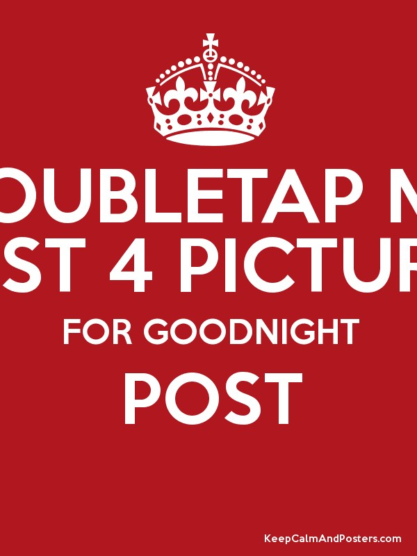 doubletap my last 4 pictures for goodnight post poster