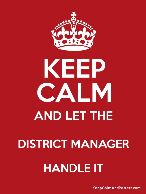 78726f9301 KEEP CALM AND LET THE DISTRICT MANAGER HANDLE IT - Keep Calm and ...