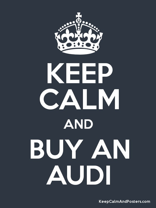 KEEP CALM AND BUY AN AUDI Keep Calm And Posters Generator Maker - Buy an audi