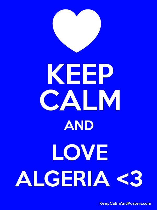 KEEP CALM AND LOVE ALGERIA <3 - Keep Calm and Posters