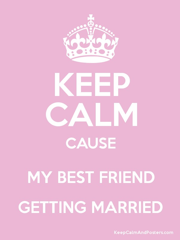 Keep Calm Cause My Best Friend Getting Married Poster