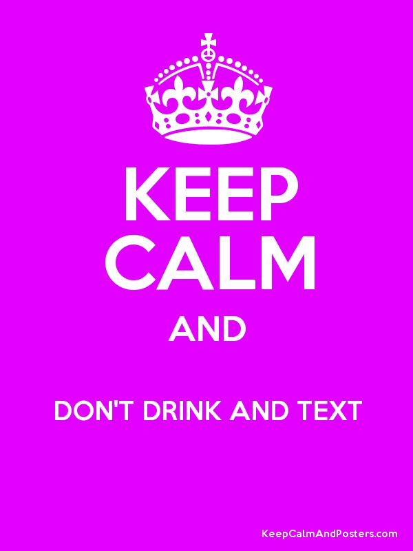 keep calm and don 39 t drink and text poster. Black Bedroom Furniture Sets. Home Design Ideas