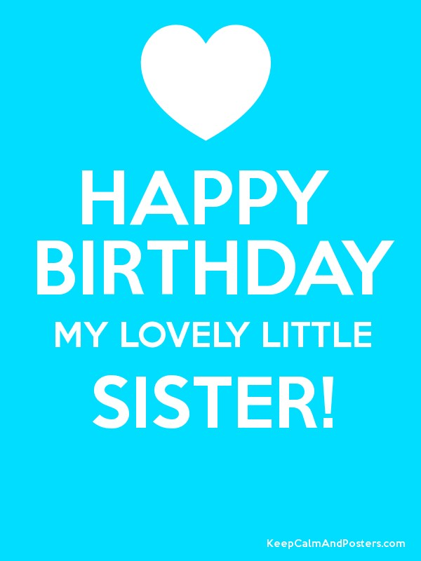 HAPPY BIRTHDAY MY LOVELY LITTLE SISTER! - Keep Calm and