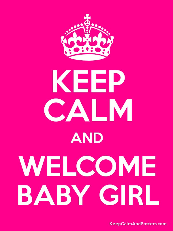 keep calm and welcome baby girl keep calm and posters generator