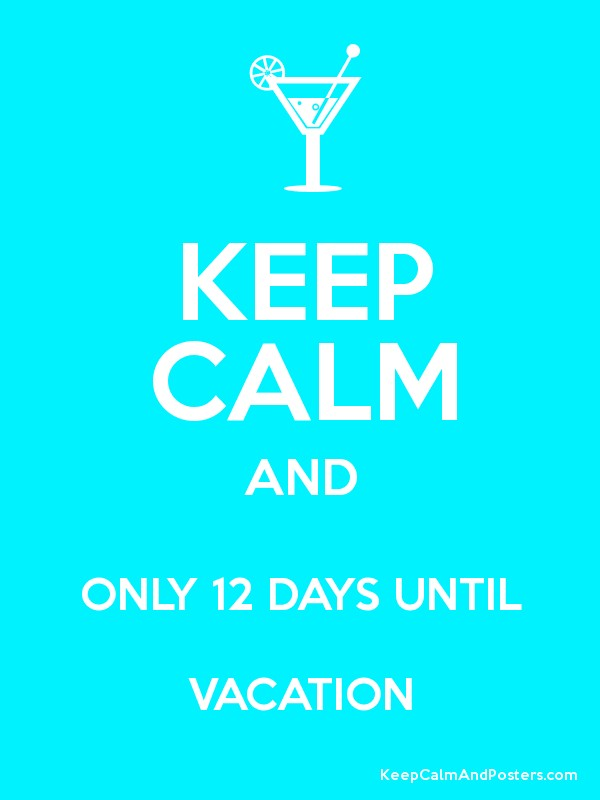 Keep Calm And Only 12 Days Until Vacation Poster