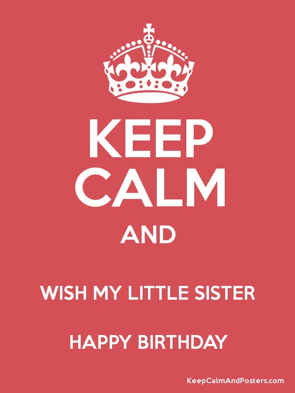 Excellent Keep Calm And Wish My Little Sister Happy Birthday Keep Calm And Funny Birthday Cards Online Fluifree Goldxyz