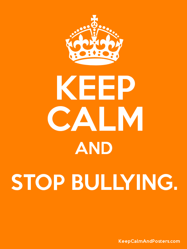 KEEP CALM AND STOP BULLYING. - Keep Calm and Posters Generator ...